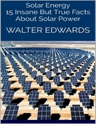 Solar Energy: 15 Insane But True Facts About Solar Power
