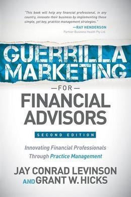 Guerrilla Marketing for Financial Advisors: Transforming Financial Professionals through Practice Management