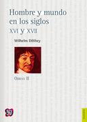 Hombre y mundo en los siglos XVI y XVII