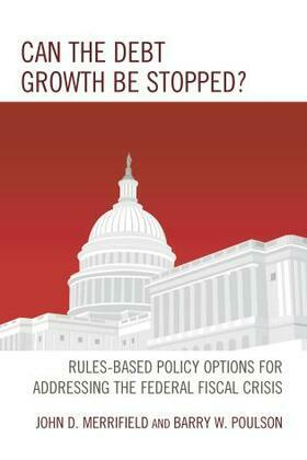 Can the Debt Growth Be Stopped?: Rules-Based Policy Options for Addressing the Federal Fiscal Crisis