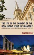 The Site of the Convent of the Holy Infant Jesus in Singapore: Entwined Histories of a Colonial Convent and a Nation, 1854-2015