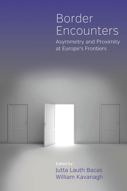 Border Encounters: Asymmetry and Proximity at Europe's Frontiers