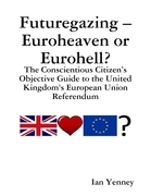 Futuregazing - Euroheaven or Eurohell? - The Conscientious Citizen's Objective Guide to the United Kingdom's European Union Referendum