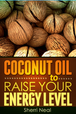 Coconut Oil to Raise Your Energy Level: Coconut Oil Natural Cures Secrets