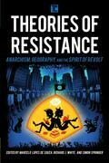 Theories of Resistance: Anarchism, Geography, and the Spirit of Revolt
