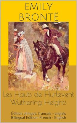 Les Hauts de Hurlevent / Wuthering Heights (Édition bilingue: français - anglais / Bilingual Edition: French - English)
