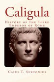 Caligula : History of the Third Emperor of Rome