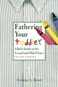 Fathering Your Toddler: A Dad's GuideTo The Second And Third Years