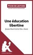Une éducation libertine de Jean-Baptiste Del Amo (Fiche de lecture)