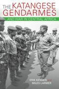 The Katangese Gendarmes and War in Central Africa