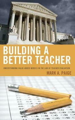 Building a Better Teacher: Understanding Value-Added Models in the Law of Teacher Evaluation