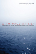 With Paul at Sea: Learning from the Apostle Who Took the Gospel from Land to Sea