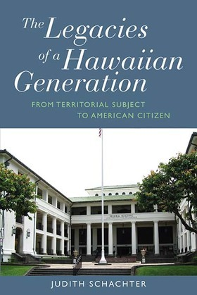 The Legacies of a Hawaiian Generation: From Territorial Subject to American Citizen