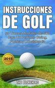 Instrucciones De Golf 50 Trucos Mentales De Golf Para Un Perfecto Swing, Fuerza Y Consistencia