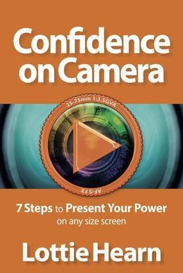 Confidence on Camera: 7 Steps to Present Your Power on any size screen
