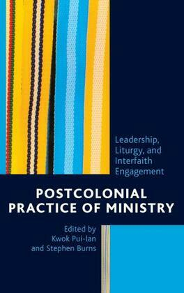 Postcolonial Practice of Ministry: Leadership, Liturgy, and Interfaith Engagement