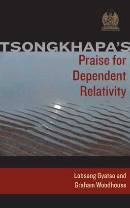 Tsongkhapa's Praise for Dependent Relativity