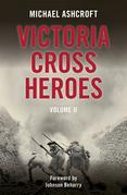 Victoria Cross Heroes Volume II