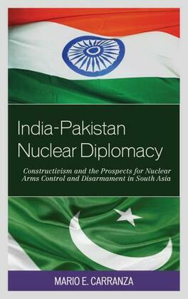 India-Pakistan Nuclear Diplomacy: Constructivism and the Prospects for Nuclear Arms Control and Disarmament in South Asia