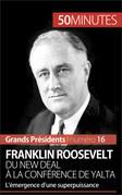 Franklin Roosevelt. Du New Deal à la conférence de Yalta