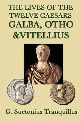 The Lives of the Twelve Caesars: Galba, Otho, Vitellius