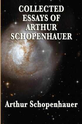 Collected Essays of Arthur Schopenhauer