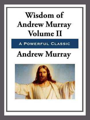 The Wisdom of Andrew Murray Volume II