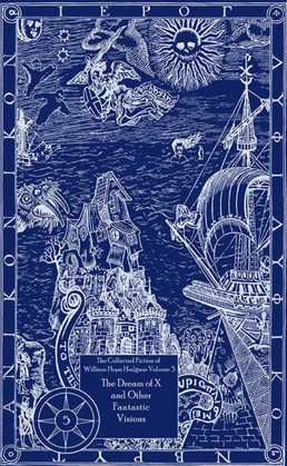 The Collected Fiction of William Hope Hodgson: The Dream Of X & Other Fantastic Visi