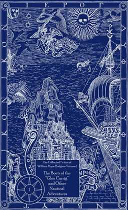 The Collected Fiction of William Hope Hodgson: Boats of Glen Carrig & Other Nautical