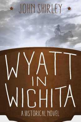 Wyatt in Wichita: A Historical Novel