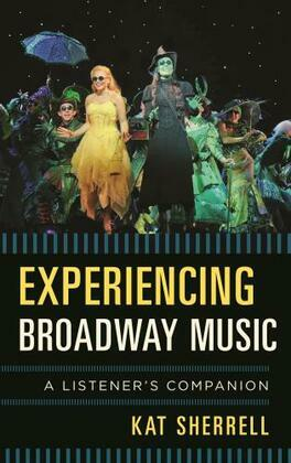 Experiencing Broadway Music: A Listener's Companion