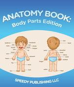 Anatomy Book: Body Parts Edition: Children's Anatomy & Physiology Books Edition 2