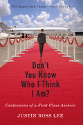 Don't You Know Who I Think I Am?: Confessions of a First-Class Asshole
