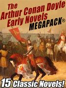 The Arthur Conan Doyle Early Novels MEGAPACK®: 15 Classic Novels