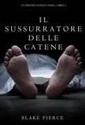 Il Sussurratore delle Catene (Un Mistero di Riley Paige--Libro #2)