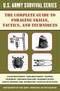 The Complete U.S. Army Survival Guide to Foraging Skills, Tactics, and Techniques