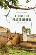 Ethics for Peacebuilders: A Practical Guide