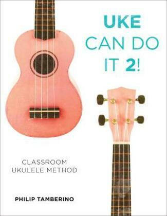 Uke Can Do It 2!: Classroom Ukulele Method