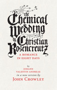 The Chemical Wedding: by Christian Rosencreutz: A Romance in Eight Days by Johann Valentin Andreae in a New Version