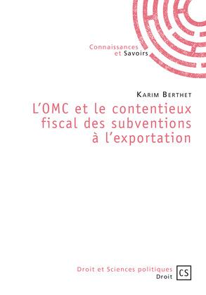 L'OMC et le contentieux fiscal des subventions à l'exportation