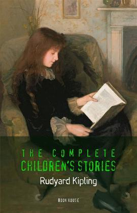 Kipling, Rudyard: The Complete Children's Stories