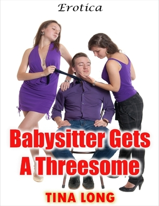 Babysitter Gets a Threesome: Erotica