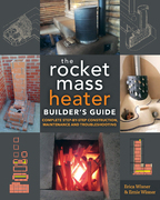 The Rocket Mass Heater Builder¿s Guide: Complete Step-by-Step Construction, Maintenance and Troubleshooting