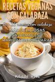 Recetas Veganas Con Calabaza: Las 26 Recetas Con Calabaza Más Deliciosas, Saludables Y Rápidas De Preparar