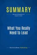 Summary: What You Really Need to Lead