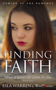 Finding Faith - When a Good Girl Goes To War (Book 1): Coming Of Age Romance