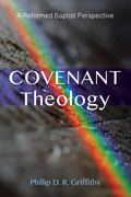 Covenant Theology: A Reformed Baptist Perspective