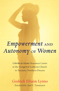 Empowerment and Autonomy of Women: Ushirika wa Neema Deaconess Centre in the Evangelical Lutheran Church in Tanzania, Northern Diocese