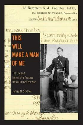 This Will Make a Man of Me: The Life and Letters of a Teenage Officer in the Civil War
