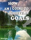 How Am I Going to Achieve My Goals